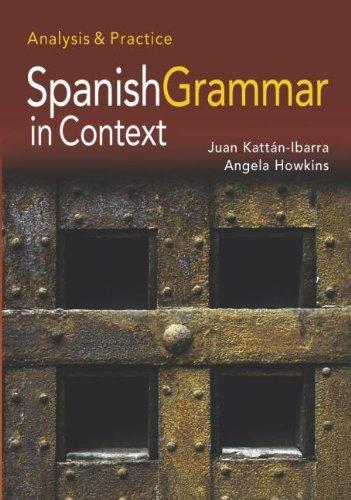 Spanish Grammar in Context By Juan Kattan Ibarra (Freelance author, UK)