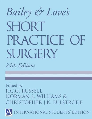 Bailey and Love's Short Practice of Surgery 24e (Russell, Bailey & Love's Short Practice of Surgery ( International Student Edition )) By Christopher J.K. Bulstrode