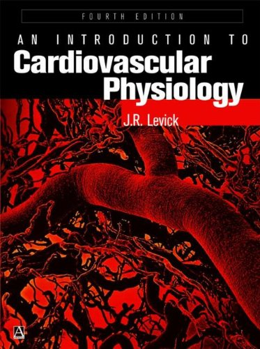 An Introduction to Cardiovascular Physiology, 4Ed By J Levick (DSc DPhil MA MRCP BM BCh(Oxon) Emeritus Professor of Physiology, St George's Hospital Medical School, University of London, UK)
