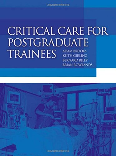 Critical Care for Postgraduate Trainees (Hodder Arnold Publication) By Adam Brookes