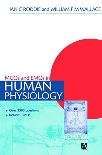 MCQs & EMQs in Human Physiology, 6th edition: With Answers and Explanatory Comments (Medical Finals Revision Series) By Ian C. Roddie