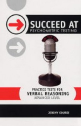 Succeed at Psychometric Testing: Practice Tests for Verbal Reasoning Advanced Level By Jeremy Kourdi