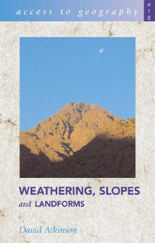 Weathering, Slopes and Landforms By Professor David Atkinson