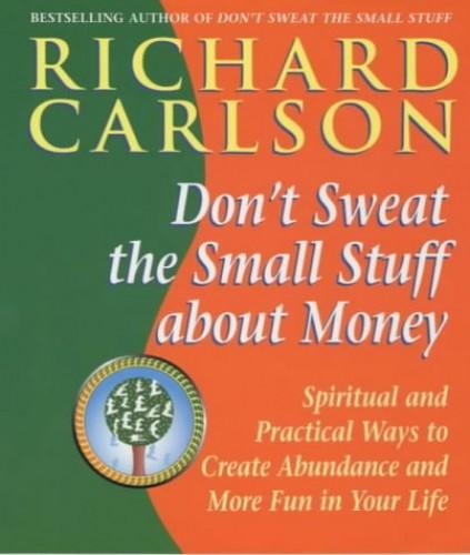 Don't Sweat the Small Stuff about Money By Richard Carlson