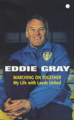 Marching on Together - My Life at Leeds United By Eddie Gray