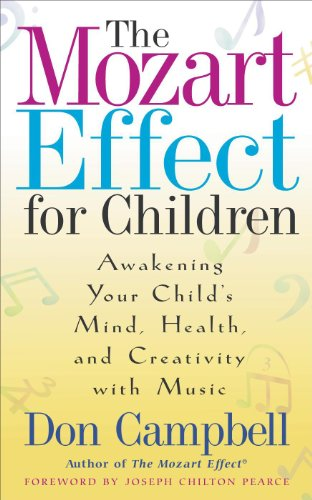 The Mozart Effect For Children: Awakening Your Child's Mind, Health and Creativity with Music by Don Campbell