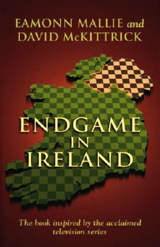 Endgame In Ireland By Eamonn Mallie