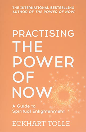 Practising the Power of Now: Meditations, Exercises and Core Teachings from the Power of Now by Eckhart Tolle