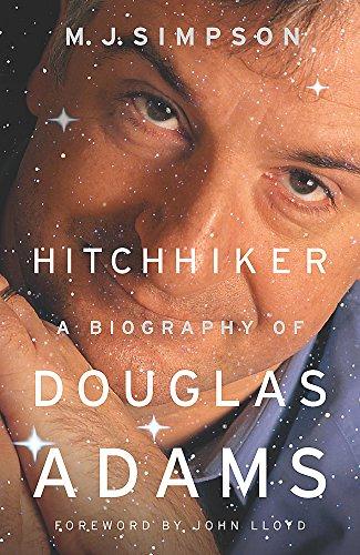 Hitchhiker: A Biography Of Douglas Adams By M. J. Simpson