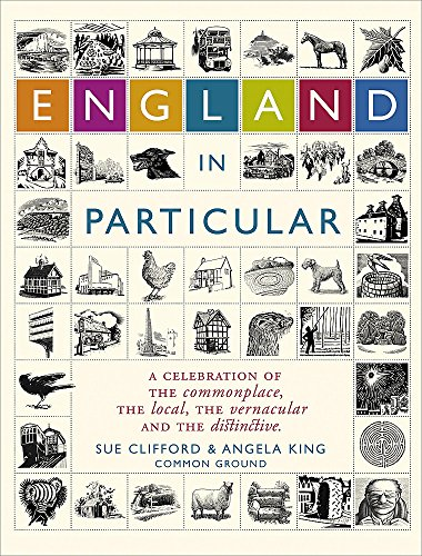 England In Particular: A celebration of the commonplace, the local, the vernacular and the distinctive By Sue Clifford