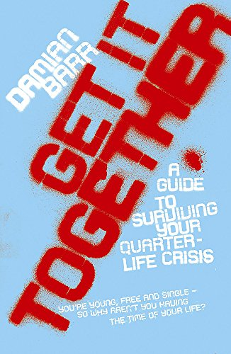 Get It Together: A guide to surviving your quarterlife crisis By Damian Barr