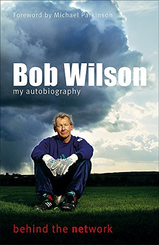 Bob Wilson - Behind the Network: My Autobiography By Bob Wilson
