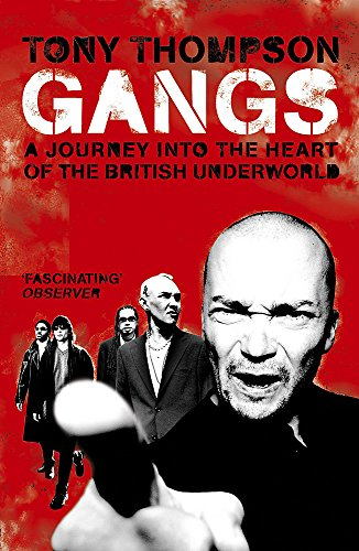 Gangs: A Journey into the Heart of the British Underworld By Tony Thompson