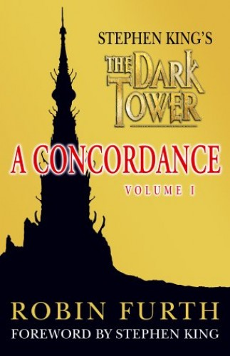 Stephen King's The Dark Tower: A Concordance, Volume One By Robin Furth