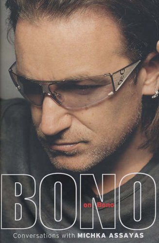 Bono on Bono: Conversations with Michka Assayas By Michka Assayas