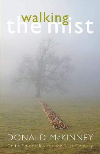 Walking the Mist: Celtic Spirituality for the 21st Century by Donald Mckinney