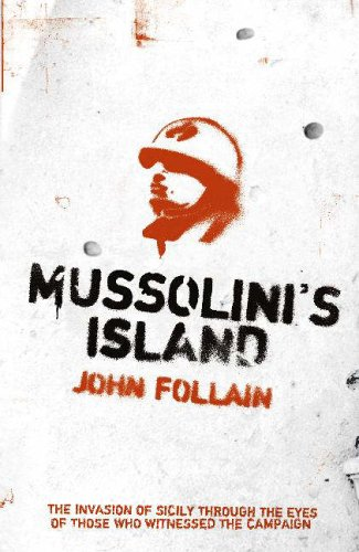 "Mussolini's Island : "" The Invasion Of Sicily Through The Eyes Of the Those Who Witnessed The Campaign "" : By John Follain"