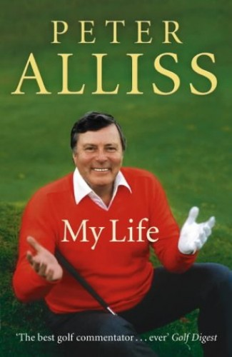 Peter Alliss - My Life By Peter Alliss