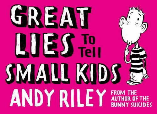 Great Lies to Tell Small Kids by Andy Riley