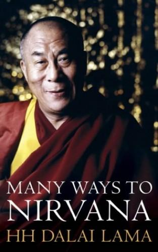 The Many Ways to Nirvana: Discourses on right living by HH The Dalai Lama By Dalai Lama XIV