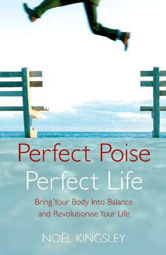 Perfect Poise, Perfect Life By Noel Kingsley