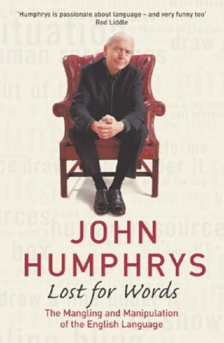 Lost For Words: The Mangling and Manipulating of the English Language By John Humphrys