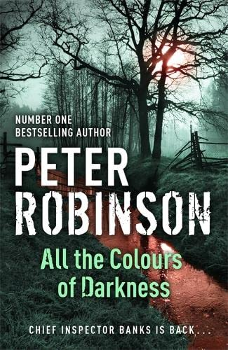 All the Colours of Darkness: DCI Banks 18 By Peter Robinson