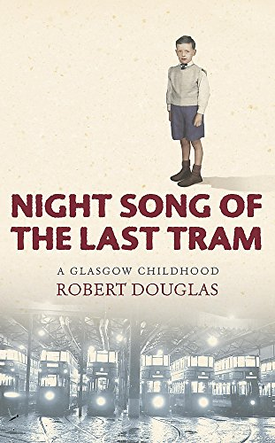 Night Song of the Last Tram - A Glasgow Childhood By Robert Douglas