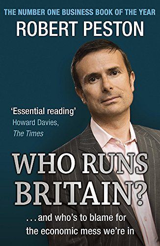 Who Runs Britain?: and Who's to Blame for the Economic Mess We're in by Robert Peston