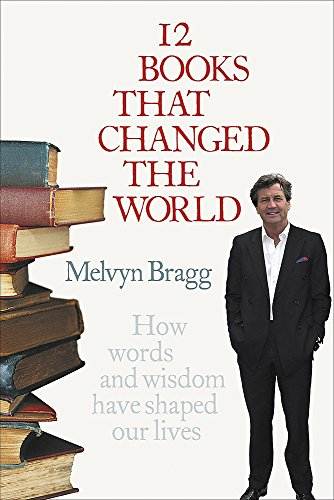 12 Books That Changed The World By Melvyn Bragg