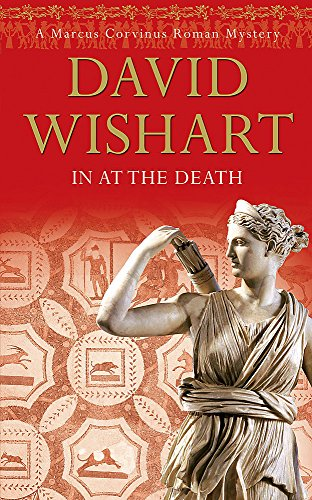 In at the Death (Marcus Corvinus Mystery) By David Wishart