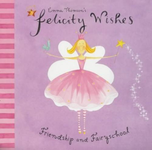 Felicity Wishes: Friendship and Fairyschool By Emma Thomson