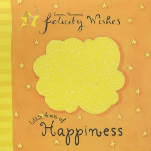 Felicity Wishes: Little Book Of Happiness By Emma Thomson