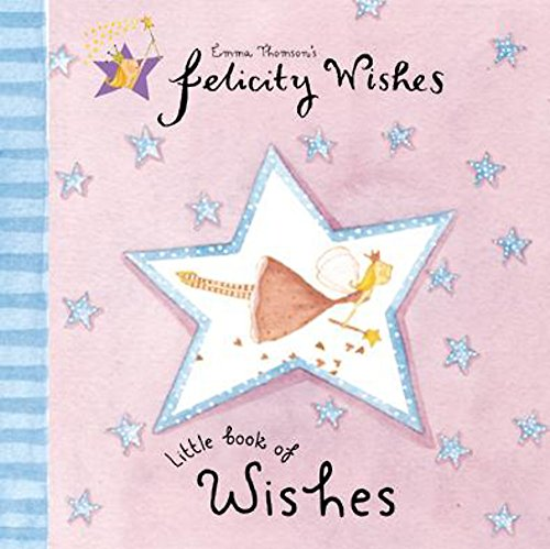 Felicity Wishes: Felicity Wishes Little Book of Wishes By Emma Thomson
