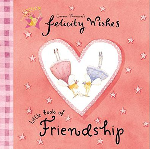 Felicity Wishes: Felicity Wishes Little Book Of Friendship By Emma Thomson