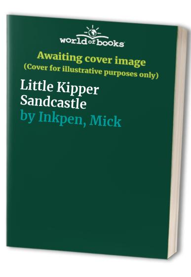 Little Kipper Sandcastle By Mick Inkpen