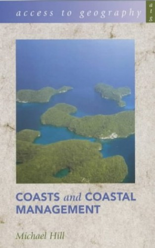 Access to Geography: Coasts & Coastal Management By Michael Hill