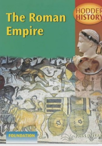 The Roman Empire: Foundation Edition by John D. Clare