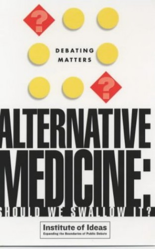 Alternative Medicine By Institute of Ideas