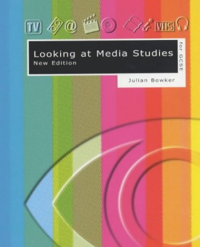 Looking at Media Studies for GCSE By Julian Bowker