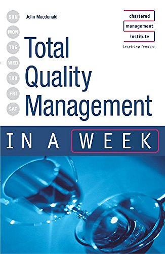Total Quality Management in a week 3rd Edition (IAW) By John MacDonald