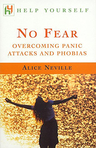 No Fear: Overcoming Panic Attacks and Phobias By Alice Neville