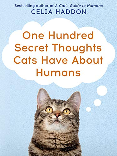 One Hundred Secret Thoughts Cats Have About Humans by Celia Haddon