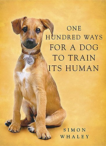 One Hundred Ways for a Dog to Train Its Human By Simon Whaley