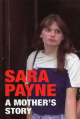 Sara Payne: A Mother's Story By Sara Payne