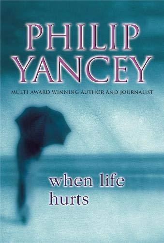 When Life Hurts By Philip Yancey