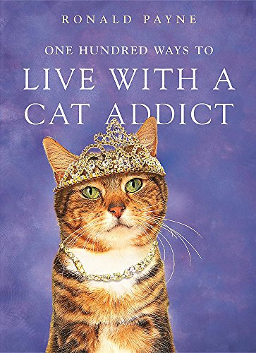 One Hundred Ways To Live With A Cat Addict By Ronald Payne