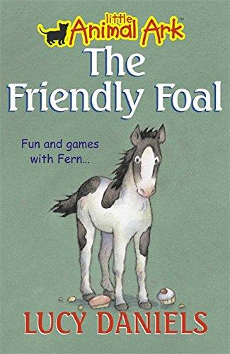 Little Animal Ark: 12: The Friendly Foal By Lucy Daniels