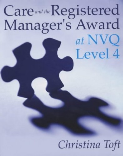 Care and the Registered Manager's Award at NVQ Level 4 By Christina Toft
