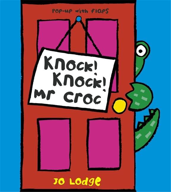 Mr Croc: Knock! Knock! Mr Croc By Jo Lodge